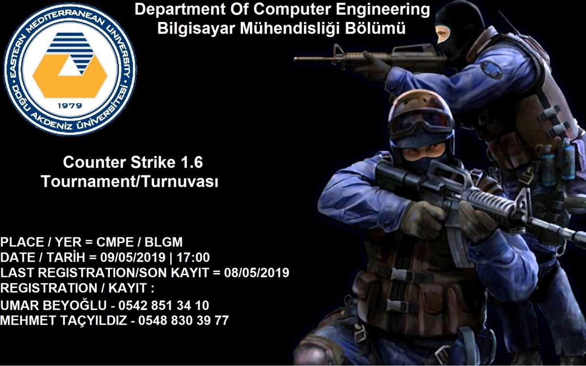 Department of Computer Engineering Counter Strike 1.6 Tournoment Place:CMPE- BLGM Date:9.05.2019 Time :17:00